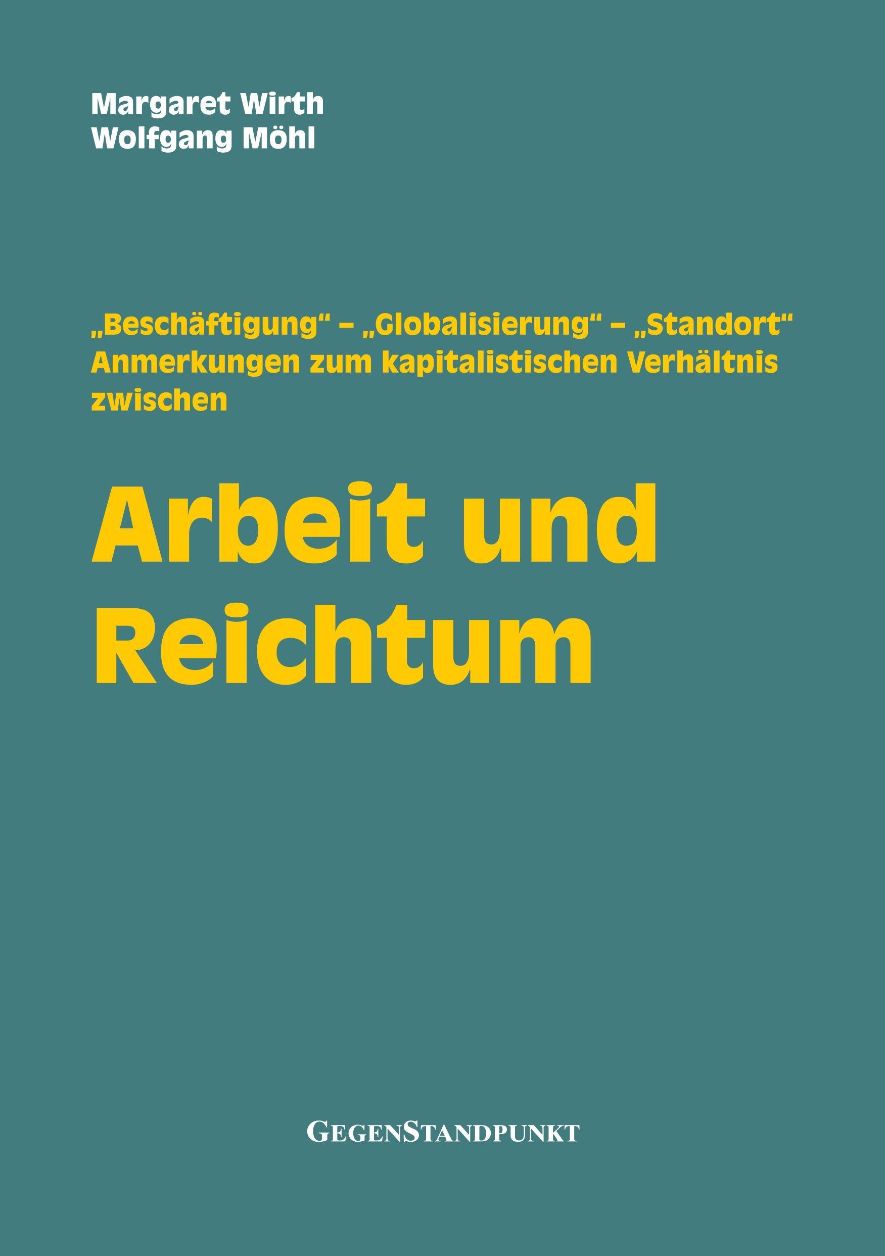 """""""Beschäftigung"""" – """"Globalisierung"""" – """"Standort"""" Anmerkungen zum kapitalistischen Verhältnis zwischen Arbeit und Reichtum"""